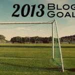 2013 Blog Goals: More Content!