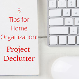 5 Tips for Home Organization: Project Declutter