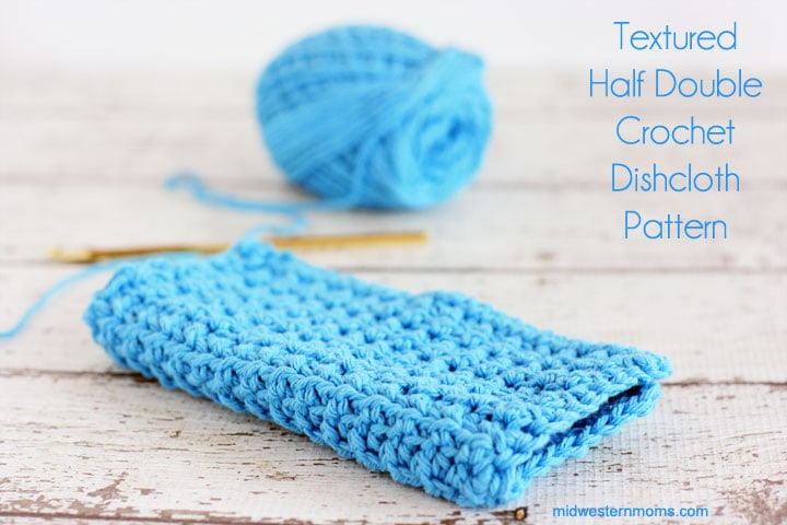 Textured Half Double Crochet Dishcloth Pattern - Midwestern Moms