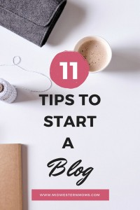 Thinking about starting a blog? These 11 tips will help make starting a blog easier.
